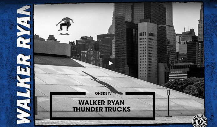 13900Thunder Trucks: Walker Ryan||3:29