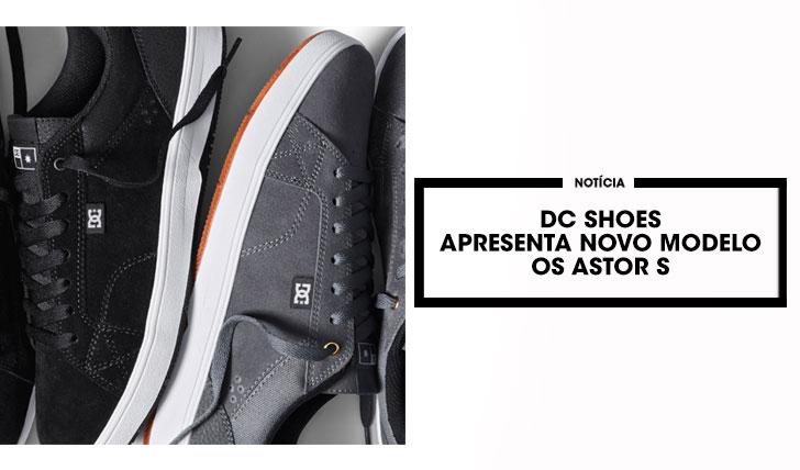 14319DC SHOES Apresenta os Astor S