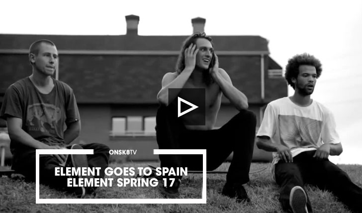 14328ELEMENT SPRING 17|ELEMENT GOES TO SPAIN||3:40