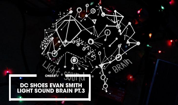 14458DC SHOES|EVAN SMITH LIGHT.SOUND.BRAIN Pt. 3||2:51