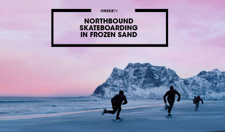 14433NORTHBOUND|Skateboarding on Frozen Sand||8:38
