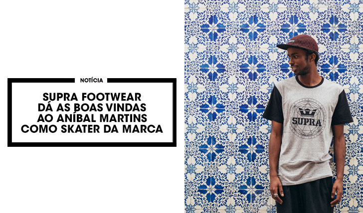14767SUPRA FOOTWEAR dá as boas vindas ao Aníbal Martins