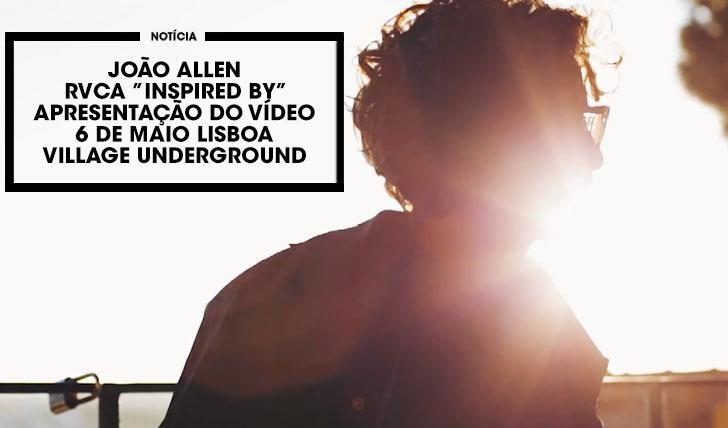 "14680RVCA  estreia ""João Allen | Inspired By""|6 de maio no Village Underground"