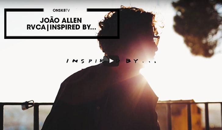 14718João Allen | RVCA Inspired by…||4:38