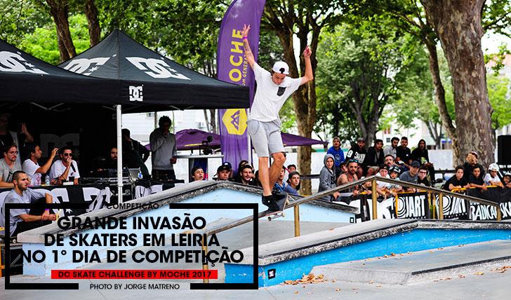 14912DC Skate Challenge by MOCHE|Resumo do 1º dia de competição em Leiria