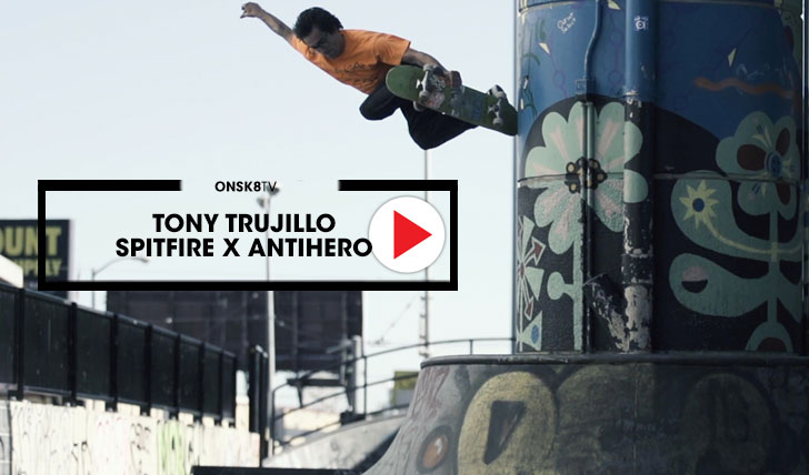 14874Spitfire x Antihero: Tony Trujillo||3:17