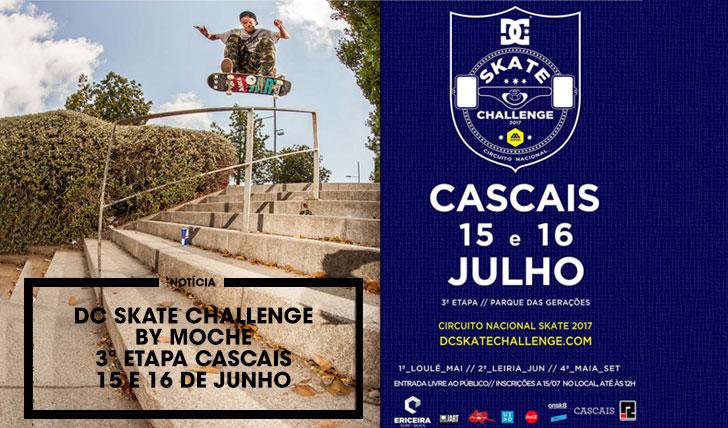 15056DC Skate Challenge by MOCHE|3ª etapa – Cascais 15 e 16 de Julho