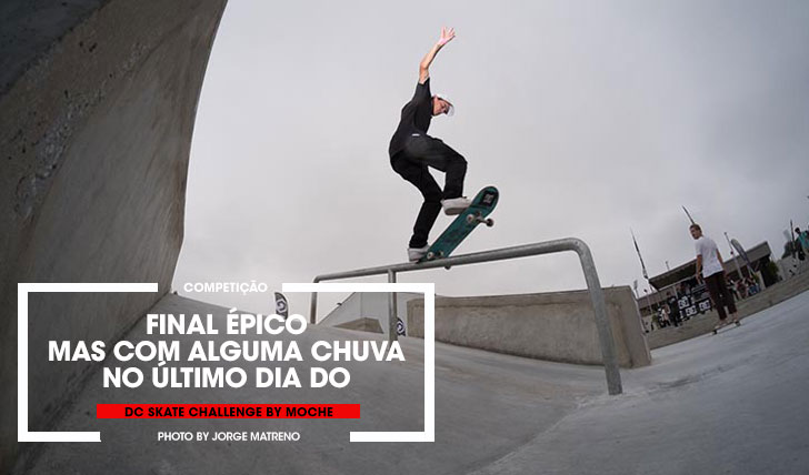 15570DC Skate Challenge by MOCHE|Resumo do dia final na Maia