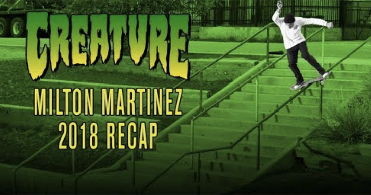 17473Milton Martinez|2018 ReCap|Creature Skateboards||2:52