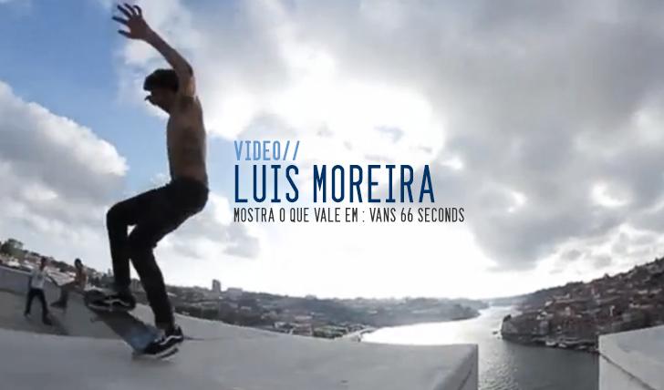 162VANS 66 Seconds – Luis Moreira II 1:08
