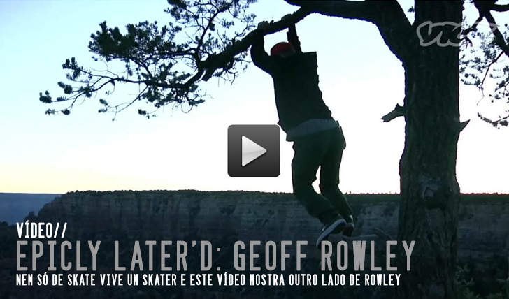 3947Epicly Later'd : Geoff Rowley – Bonus || 4:09