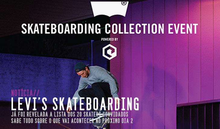 4685LEVI'S SKATEBOARDING COLLECTION EVENT BY ERICEIRA SURF & SKATE| Revelada a lista dos skaters convidados