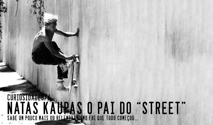 """4446Natas Kaupas – O pai do """"Street"""""""