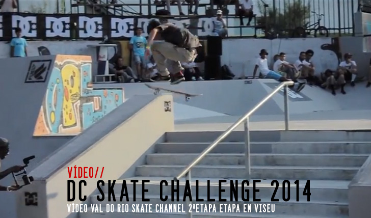 6839DC Skate Challenge 2014|Vídeo 2ª etapa Viseu | Val do Rio