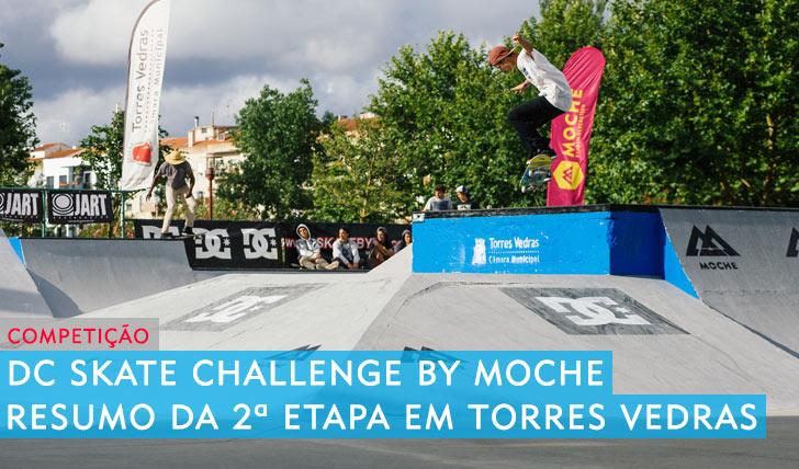 9915DC Skate Challenge 2015 by MOCHE|Resumo da etapa em Torres Vedras