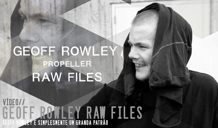 "9799Geoff Rowley ""Propeller"" RAW FILES||4:08"