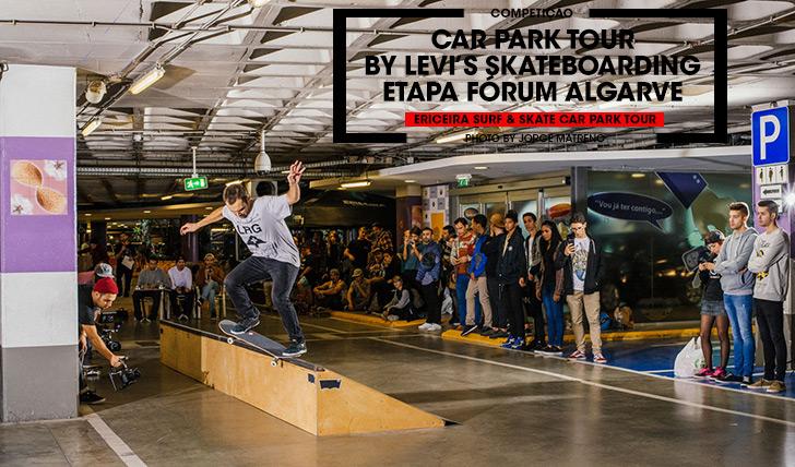 11233ERICEIRA SURF & SKATE Car Park Tour by LEVI'S SKATEBOARDING Resumo da etapa do Fórum Algarve