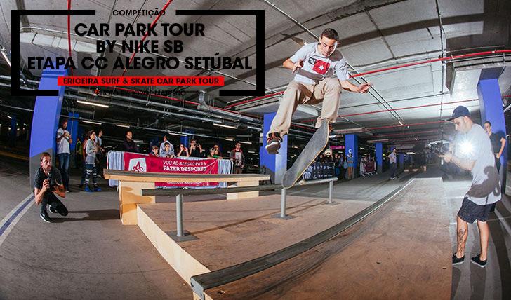 11347ERICEIRA SURF & SKATE Car Park Tour by NIKE SB Resumo da etapa do CC Alegro em Setúbal