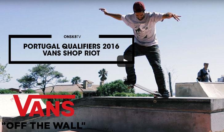 13053Portugal Qualifiers 2016 VANS Shop Riot  4:04