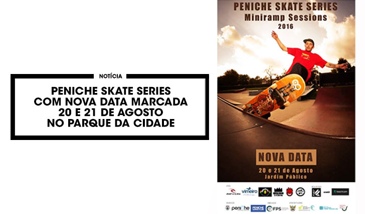 13326Peniche Skate Series com nova data marcada|20 e 21 de Agosto