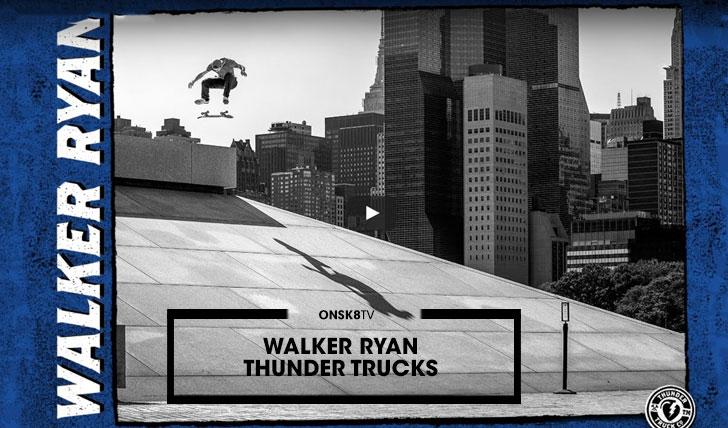 13900Thunder Trucks: Walker Ryan||3:29