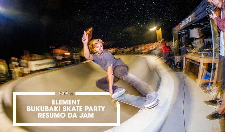 15684ELEMENT Bukubaki Skate Party Resumo da Jam