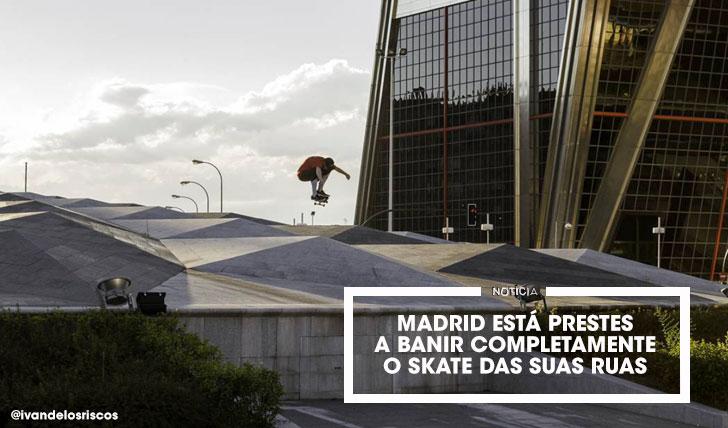 16096Madrid prepara-se para banir o skate das suas ruas